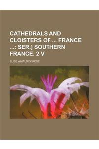 Cathedrals and Cloisters of France; Ser.] Southern France. 2 V