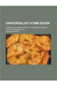 Universalist Hymn Book; Comprising a Great Variety of Sacred Effusions, Original and Selected