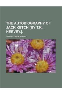 The Autobiography of Jack Ketch [By T.K. Hervey.].