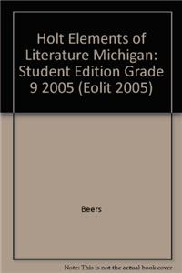 Holt Elements of Literature Michigan: Student Edition Grade 9 2005