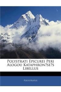 Polystrati Epicurei Peri Alogou Kataphronses Libellus