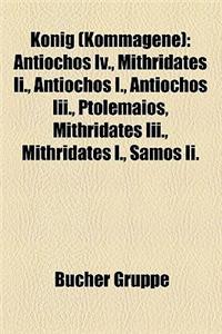 Konig (Kommagene): Antiochos IV., Mithridates II., Antiochos I., Antiochos III., Ptolemaios, Mithridates III., Mithridates I., Samos II.