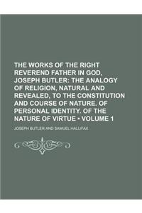 The Works of the Right Reverend Father in God, Joseph Butler (Volume 1); The Analogy of Religion, Natural and Revealed, to the Constitution and Course