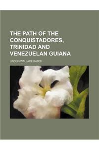 The Path of the Conquistadores, Trinidad and Venezuelan Guiana