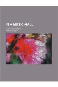 In a Music-Hall; And Other Poems