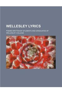 Wellesley Lyrics; Poems Written by Students and Graduates of Wellesley College