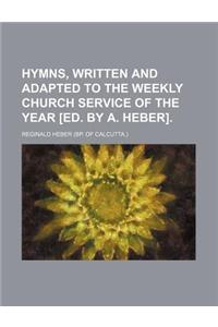 Hymns, Written and Adapted to the Weekly Church Service of the Year [Ed. by A. Heber]