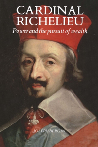 Cardinal Richelieu: Power and the Pursuit of Wealth