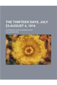 The Thirteen Days, July 23-August 4, 1914; A Chronicle and Interpretation