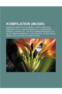Kompilation (Musik): Biograph, Bravo Hits, Chronik 2, Metal Massacre, Greatest Hits III, Aggro Ansage NR. 5, Cross Road, Tracks