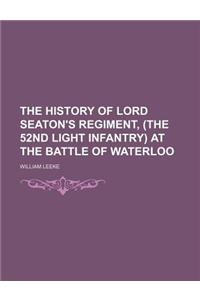 The History of Lord Seaton's Regiment, (the 52nd Light Infantry) at the Battle of Waterloo (Volume 2)