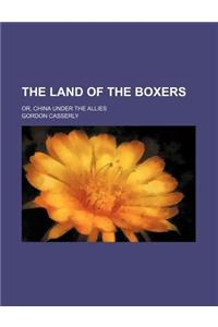 The Land of the Boxers; Or, China Under the Allies