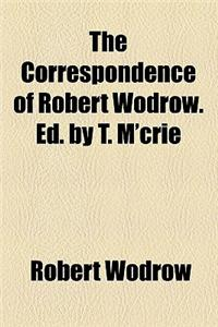 The Correspondence of Robert Wodrow. Ed. by T. M'Crie