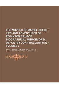 The Novels of Daniel Defoe (Volume 3); Life and Adventures of Robinson Crusoe. Biographical Memoir of D. Defoe [By John Ballantyne