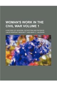 Woman's Work in the Civil War; A Record of Heroism, Patriotism and Patience Volume 1