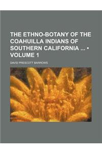 The Ethno-Botany of the Coahuilla Indians of Southern California (Volume 1)