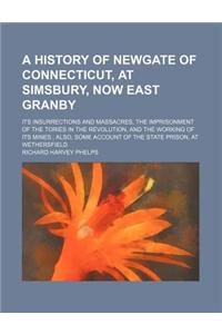 A   History of Newgate of Connecticut, at Simsbury, Now East Granby; Its Insurrections and Massacres, the Imprisonment of the Tories in the Revolution