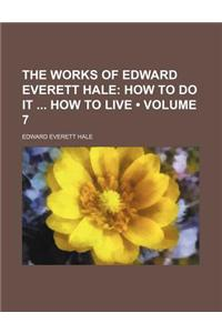 The Works of Edward Everett Hale (Volume 7); How to Do It How to Live
