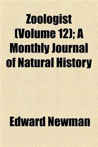 Zoologist (Volume 12); A Monthly Journal of Natural History