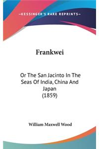 Frankwei: Or the San Jacinto in the Seas of India, China and Japan (1859)