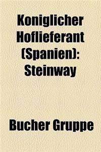 K Niglicher Hoflieferant (Spanien) K Niglicher Hoflieferant (Spanien) K Niglicher Hoflieferant (Spanien): Steinway Steinway Steinway