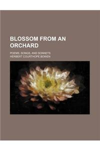 Blossom from an Orchard; Poems, Songs, and Sonnets