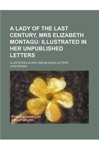 A Lady of the Last Century, Mrs Elizabeth Montagu; Illustrated in Her Unpublished Letters. Illustrated in Her Unpublished Letters