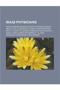 Iraqi Physicians: Iraqi Surgeons, Medieval Iraqi Physicians, Alhazen, Abd Al-Latif Al-Baghdadi, Al-Kindi, Hunayn Ibn Ishaq, Rafil A. Dha