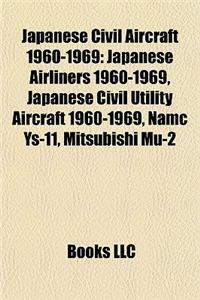 Japanese Civil Aircraft 1960-1969: Japanese Airliners 1960-1969, Japanese Civil Utility Aircraft 1960-1969, Namc Ys-11, Mitsubishi Mu-2