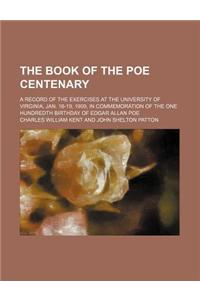 The Book of the Poe Centenary; A Record of the Exercises at the University of Virginia, Jan. 16-19, 1909, in Commemoration of the One Hundredth Birthd
