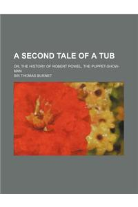 A Second Tale of a Tub; Or, the History of Robert Powel, the Puppet-Show-Man