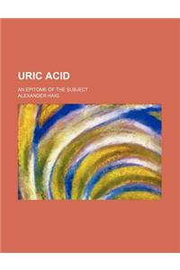 Uric Acid; An Epitome of the Subject