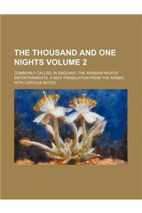 The Thousand and One Nights Volume 2; Commonly Called, in England, the Arabian Nights' Entertainments. a New Translation from the Arabic, with Copious