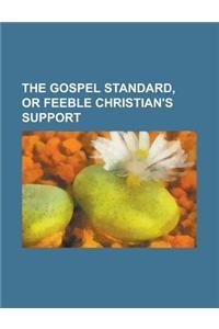 The Gospel Standard, or Feeble Christian's Support