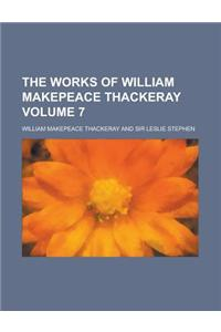 The Works of William Makepeace Thackeray Volume 7
