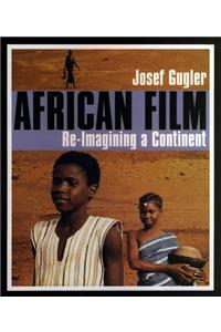 African Film African Film: Re-Imagining a Continent Re-Imagining a Continent