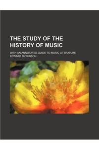 The Study of the History of Music; With an Annotated Guide to Music Literature
