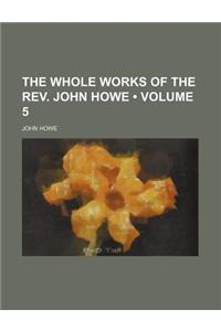 The Whole Works of the REV. John Howe (Volume 5)