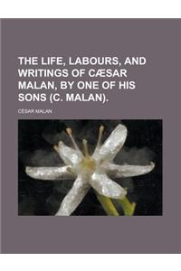 The Life, Labours, and Writings of Caesar Malan, by One of His Sons (C. Malan)