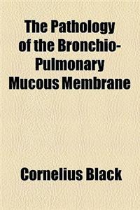 The Pathology of Bronchio-Pulmonary Mucous Membrane