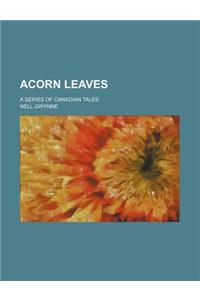 Acorn Leaves; A Series of Canadian Tales
