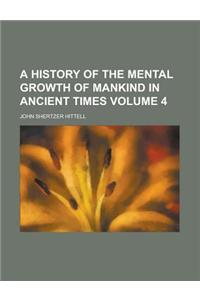 A History of the Mental Growth of Mankind in Ancient Times Volume 4