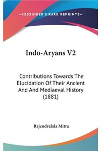 Indo-Aryans V2: Contributions Towards the Elucidation of Their Ancient and and Mediaeval History (1881)