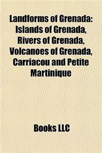 Landforms of Grenada: Islands of Grenada, Rivers of Grenada, Volcanoes of Grenada, Carriacou and Petite Martinique