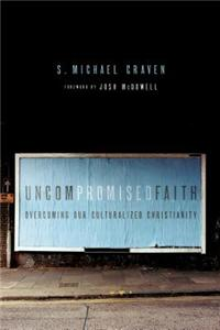 Uncompromised Faith: Overcoming Our Culturalized Christianity