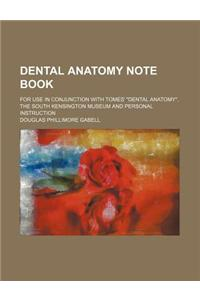 Dental Anatomy Note Book; For Use in Conjunction with Tomes' Dental Anatomy, the South Kensington Museum and Personal Instruction