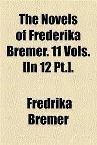 The Novels of Frederika Bremer. 11 Vols. [In 12 PT.].