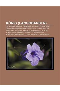 Konig (Langobarden): Liutprand, Agilulf, Grimoald, Authari, Cunincpert, Desiderius, Rosamunde, Aistulf, Rothari, Audoin, Perctarit, Ratchis
