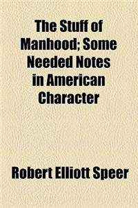 The Stuff of Manhood; Some Needed Notes in American Character