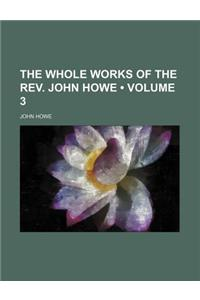 The Whole Works of the REV. John Howe (Volume 3)